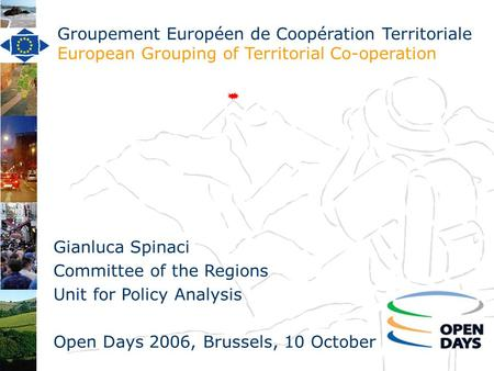 Groupement Européen de Coopération Territoriale European Grouping of Territorial Co-operation Gianluca Spinaci Committee of the Regions Unit for Policy.