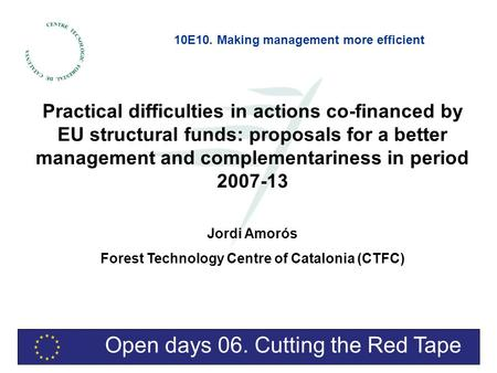Open days 06. Cutting the Red Tape Practical difficulties in actions co-financed by EU structural funds: proposals for a better management and complementariness.