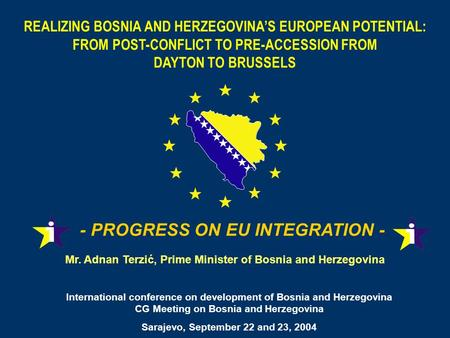 REALIZING BOSNIA AND HERZEGOVINAS EUROPEAN POTENTIAL: FROM POST-CONFLICT TO PRE-ACCESSION FROM DAYTON TO BRUSSELS - PROGRESS ON EU INTEGRATION - Mr. Adnan.