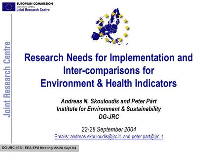 DG-JRC, IES – EEA-EPA Meeting 22-28.Sept.04 Research Needs for Implementation and Inter-comparisons for Environment & Health Indicators Andreas N. Skouloudis.