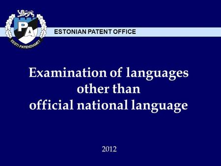 ESTONIAN PATENT OFFICE Examination of languages other than official national language 2012.
