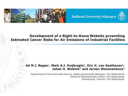 Development of a Right-to-Know Website presenting Estimated Cancer Risks for Air Emissions of Industrial Facilities Ad M.J. Ragas 1, Mark A.J. Huijbregts.