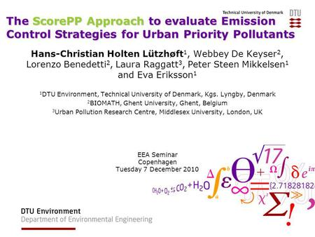 The ScorePP Approach to evaluate Emission Control Strategies for Urban Priority Pollutants Hans-Christian Holten Lützhøft 1, Webbey De Keyser 2, Lorenzo.