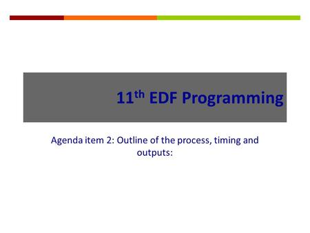 11 th EDF Programming Agenda item 2: Outline of the process, timing and outputs: