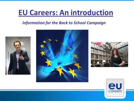 EU Careers: An introduction Information for the Back to School Campaign.
