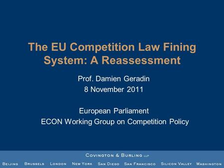 The EU Competition Law Fining System: A Reassessment Prof. Damien Geradin 8 November 2011 European Parliament ECON Working Group on Competition Policy.