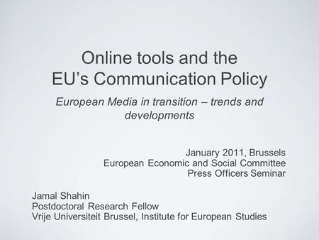 Online tools and the EUs Communication Policy European Media in transition – trends and developments January 2011, Brussels European Economic and Social.