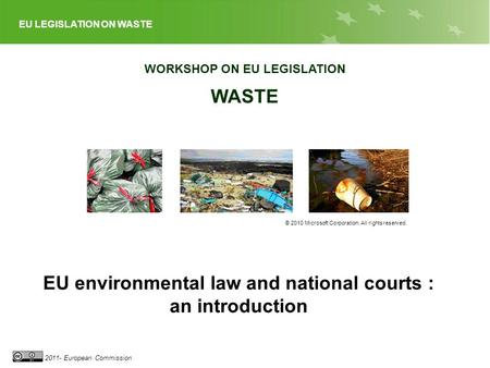 EU LEGISLATION ON WASTE 2011- European Commission WORKSHOP ON EU LEGISLATION WASTE © 2010 Microsoft Corporation. All rights reserved. EU environmental.