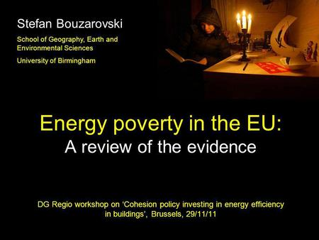 Energy poverty in the EU: A review of the evidence DG Regio workshop on Cohesion policy investing in energy efficiency in buildings, Brussels, 29/11/11.