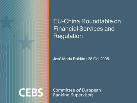 EU-China Roundtable on Financial Services and Regulation José María Roldán | 28 Oct 2005.