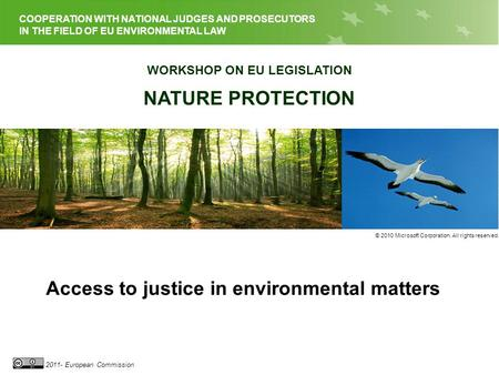 EU LEGISLATION ON NATURE PROTECTION 2011- European Commission COOPERATION WITH NATIONAL JUDGES AND PROSECUTORS IN THE FIELD OF EU ENVIRONMENTAL LAW WORKSHOP.