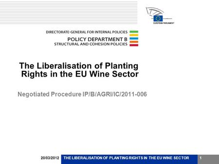 20/03/2012THE LIBERALISATION OF PLANTING RIGHTS IN THE EU WINE SECTOR1 The Liberalisation of Planting Rights in the EU Wine Sector Negotiated Procedure.