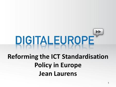 Reforming the ICT Standardisation Policy in Europe Jean Laurens 1.