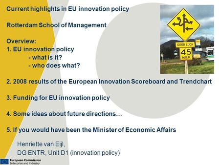 Current highlights in EU innovation policy Rotterdam School of Management Overview: 1. EU innovation policy - what is it? - who does what? 2. 2008 results.