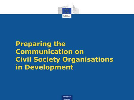 Development and Cooperation Preparing the Communication on Civil Society Organisations in Development.
