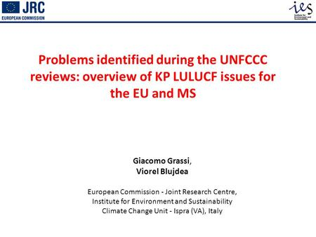 Problems identified during the UNFCCC reviews: overview of KP LULUCF issues for the EU and MS Giacomo Grassi, Viorel Blujdea European Commission - Joint.