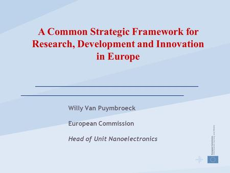 Willy Van Puymbroeck European Commission Head of Unit Nanoelectronics