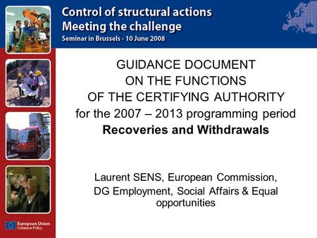 GUIDANCE DOCUMENT ON THE FUNCTIONS OF THE CERTIFYING AUTHORITY for the 2007 – 2013 programming period Recoveries and Withdrawals Laurent SENS, European.