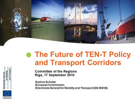 | 1 Transeuropean Networks Energy & Transport Gudrun Schulze European Commission, Directorate General for Mobility and Transport (DG MOVE) The Future of.