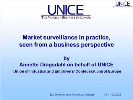 EU Conference on market surveillance 10-11/03/2005 Market surveillance in practice, seen from a business perspective by Annette Dragsdahl on behalf of.