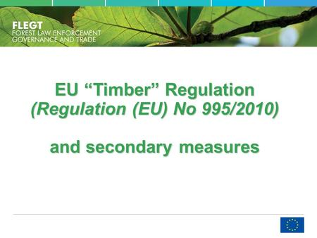 EU Timber Regulation (Regulation (EU) No 995/2010) and secondary measures.