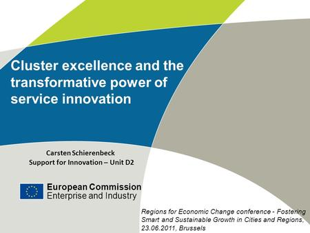 European Commission Enterprise and Industry Cluster excellence and the transformative power of service innovation Carsten Schierenbeck Support for Innovation.