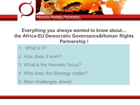 Everything you always wanted to know about… the Africa-EU Democratic Governance&Human Rights Partnership ! 1. What is it? 2.How does it work? 3.What is.