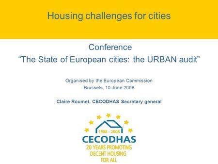 Housing challenges for cities Conference The State of European cities: the URBAN audit Organised by the European Commission Brussels, 10 June 2008 Claire.