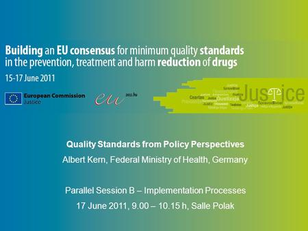 Quality Standards from Policy Perspectives Albert Kern, Federal Ministry of Health, Germany Parallel Session B – Implementation Processes 17 June 2011,
