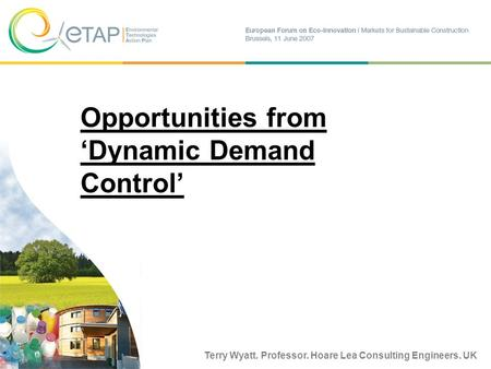 Terry Wyatt. Professor. Hoare Lea Consulting Engineers. UK Opportunities from Dynamic Demand Control.