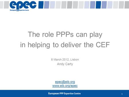 1 The role PPPs can play in helping to deliver the CEF 6 March 2012, Lisbon Andy Carty