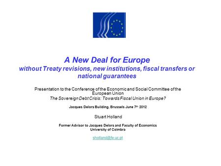 A New Deal for Europe without Treaty revisions, new institutions, fiscal transfers or national guarantees Presentation to the Conference of the Economic.