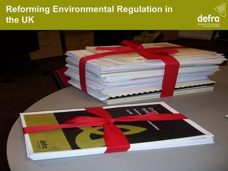 Reforming Environmental Regulation in the UK. Context to reform Aims are to remove unnecessary regulatory burdens and to make it easier for businesses.