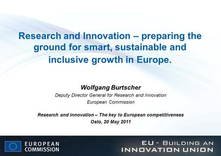 Research and Innovation – preparing the ground for smart, sustainable and inclusive growth in Europe. Wolfgang Burtscher Deputy Director General for Research.