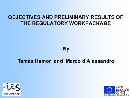 OBJECTIVES AND PRELIMINARY RESULTS OF THE REGULATORY WORKPACKAGE By Tamás Hámor and Marco d'Alessandro pecomines.