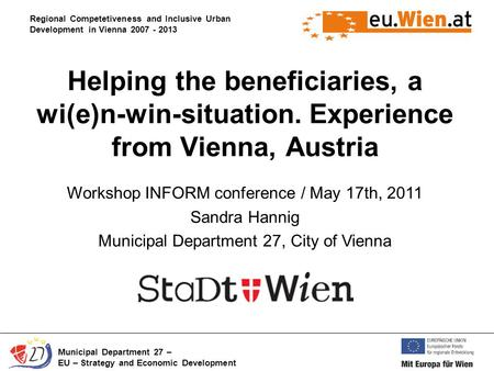 Regional Competetiveness and Inclusive Urban Development in Vienna 2007 - 2013 Municipal Department 27 – EU – Strategy and Economic Development Helping.