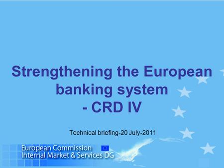 1 Strengthening the European banking system - CRD IV Technical briefing-20 July-2011.