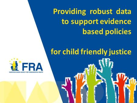 1 Providing robust data to support evidence based policies for child friendly justice.