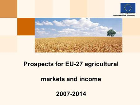 Prospects for EU-27 agricultural markets and income 2007-2014.