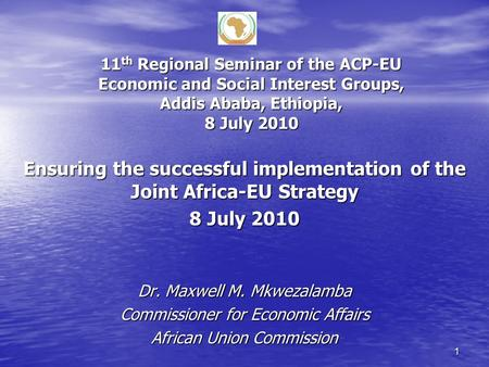 11 th Regional Seminar of the ACP-EU Economic and Social Interest Groups, Addis Ababa, Ethiopia, 8 July 2010 Ensuring the successful implementation of.
