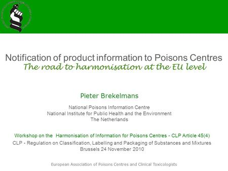 European Association of Poisons Centres and Clinical Toxicologists Notification of product information to Poisons Centres The road to harmonisation at.