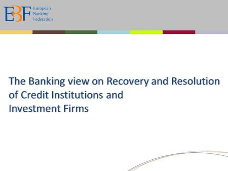 The Banking view on Recovery and Resolution of Credit Institutions and Investment Firms.