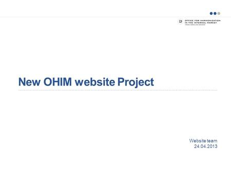 New OHIM website Project Website team 24.04.2013.
