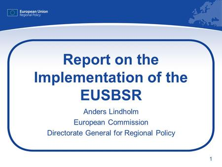 1 Report on the Implementation of the EUSBSR Anders Lindholm European Commission Directorate General for Regional Policy.