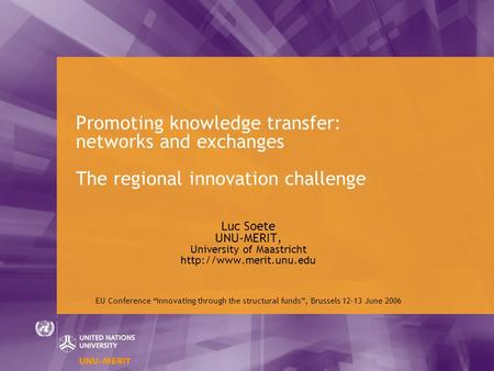 Promoting knowledge transfer: networks and exchanges The regional innovation challenge Luc Soete UNU-MERIT, University of Maastricht