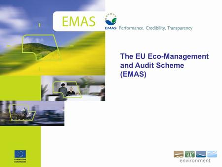 The EU Eco-Management and Audit Scheme (EMAS). Voluntary environmental management tool operative since 1995 What is EMAS? Aim Continual improvements in.