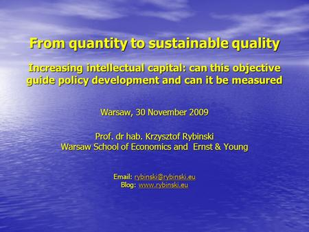 From quantity to sustainable quality Increasing intellectual capital: can this objective guide policy development and can it be measured Warsaw, 30 November.