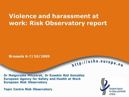 Dr Malgorzata Milczarek, Dr Eusebio Rial González European Agency for Safety and Health at Work European Risk Observatory Topic Centre Risk Observatory.