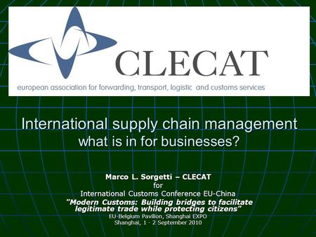 International supply chain management what is in for businesses? Marco L. Sorgetti – CLECAT for International Customs Conference EU-China Modern Customs: