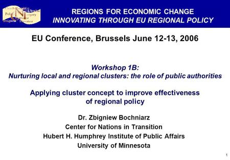 1 EU Conference, Brussels June 12-13, 2006 Workshop 1B: Nurturing local and regional clusters: the role of public authorities Applying cluster concept.